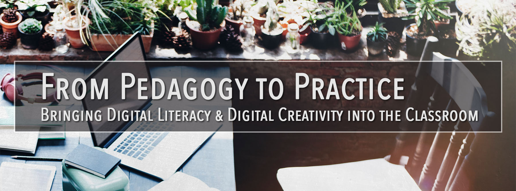 From Pedagogy to Practice: Bringing Digital Literacy and Digital Creativity into the Classroom
