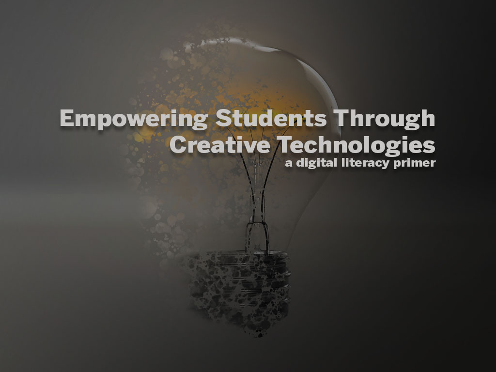 Title Slide from TCCTA Talk. Title reads: Empowering Students Through Creative Technologies: a digital literacy primer.